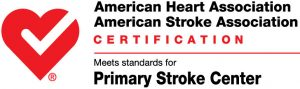 American Heart Association American Stroke Association Certification Meets standards for Primary Stroke Center